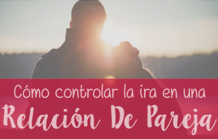 ¿Cómo controlar la ira en una relación de pareja?