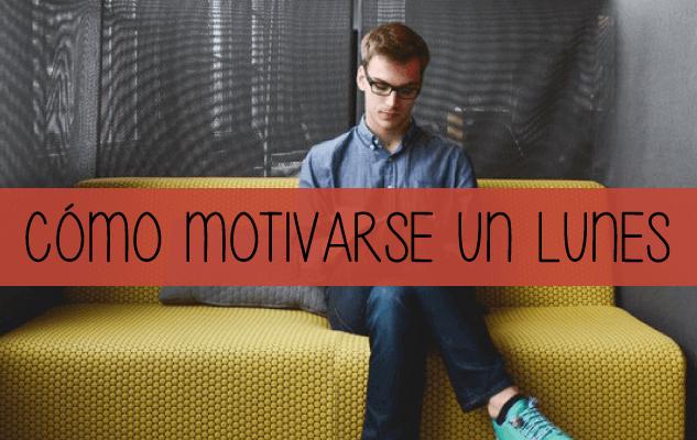 Cómo motivarse un lunes