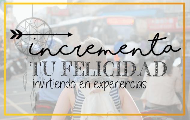 Cómoincrementar la felicidad invirtiendo en experiencias