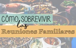 Cómo Sobrevivir Las Reuniones Familiares