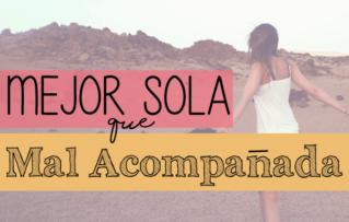 Cómo Lidiar Con La Soledad – Mejor sola que mal acompañada