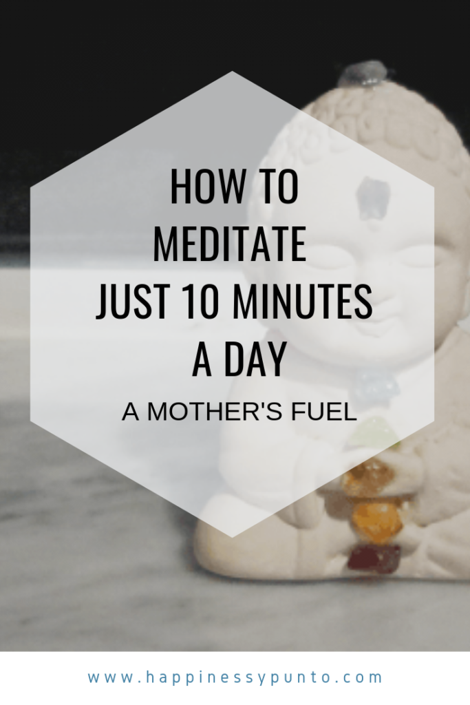 Every mother deserves 10 minutes to relax and meditate. Here is how you can do it and fit it into your busy schedule.