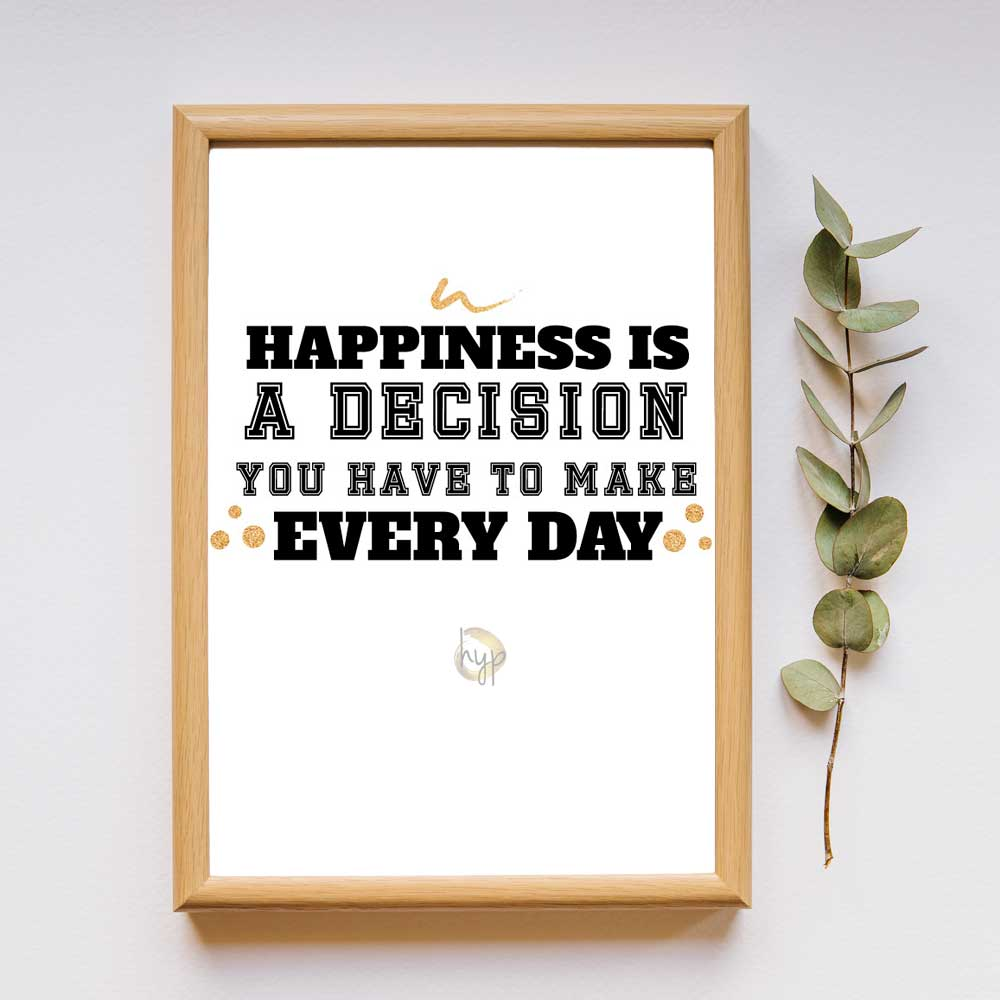 Happiness is a decision you have yo make every day - Quote
