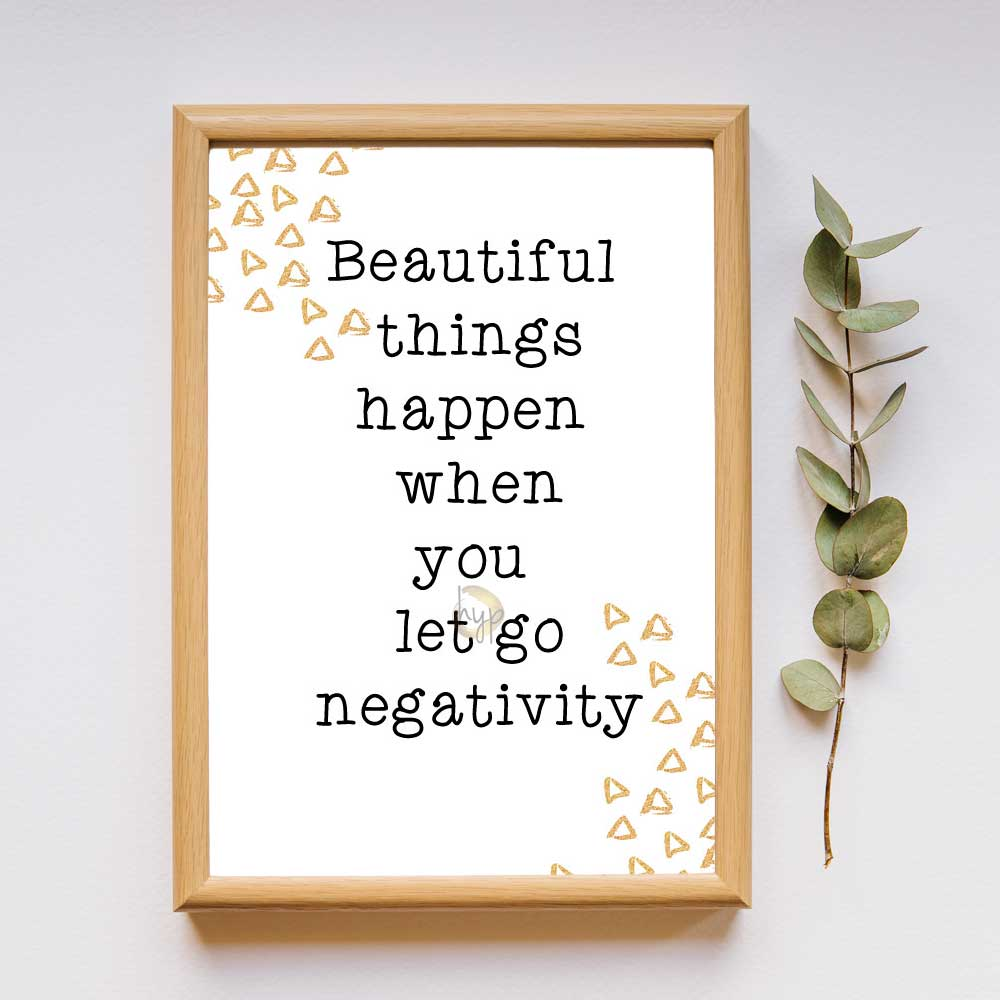Beautiful things happen when you let go negativity - Quote
