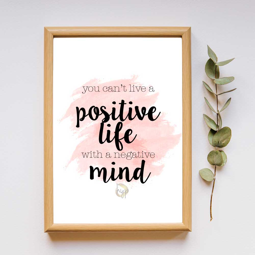 You can't live a positive mind with a negative mind quote